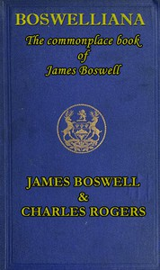 Boswelliana: The Commonplace Book of James Boswell, with a Memoir and Annotations