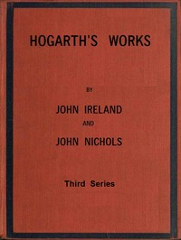 Hogarth's Works, with life and anecdotal descriptions of his pictures. Volume 3 (of 3)