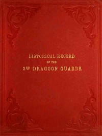 Cover of Historical Record of the Third, or Prince of Wales' Regiment of Dragoon Guards Containing an Account of the Formation of the Regiment in 1685, and of Its Subsequent Services to 1838
