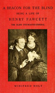 Cover of A Beacon for the Blind: Being a Life of Henry Fawcett, the Blind Postmaster-General