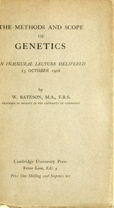 The Methods and Scope of GeneticsAn inaugural lecture delivered 23 October 1908