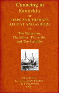 Cover of Canoeing in Kanuckia Or, Haps and Mishaps Afloat and Ashore of the Statesman, the Editor, the Artist, and the Scribbler