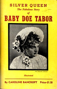 Cover of Silver Queen: The Fabulous Story of Baby Doe Tabor