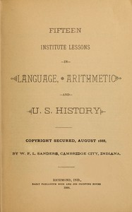 Fifteen Institute Lessons in Language, Arithmetic, and U.S. History