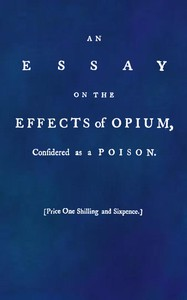 Cover of An Essay on the Effects of Opium. Considered as a Poison