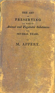 Cover of The Art of Preserving All Kinds of Animal and Vegetable Substances for Several Years, 2nd ed. A work published by the order of the French minister of the interior, on the report of the Board of arts and manufactures