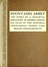 Fountains Abbey: The story of a mediæval monastery