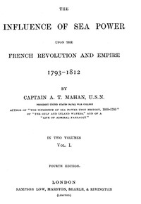 The Influence of Sea Power upon the French Revolution and Empire 1793-1812, vol 1