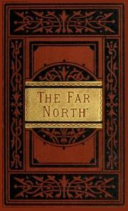 The Far North: Exploration in the Arctic Regions