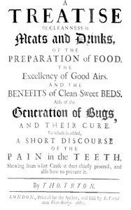 Cover of A Treatise of Cleanness in Meats and Drinks, of the Preparation of Food, the Excellency of Good Airs, and the Benefits of Clean Sweet Beds. Also of the Generation of Bugs, and Their Cure. To Which Is Added, a Short Discourse of the Pain in the Teeth, Shewing What Cause It Does Chiefly Proceed, and Also How to Prevent It.