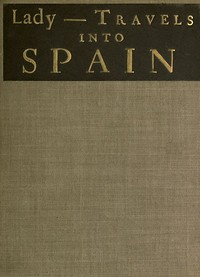 The Ingenious and Diverting Letters of the Lady ---- Travels into Spain Describing the Devotions, Nunneries, Humours, Customs, Laws, Militia, Trade, Diet and Recreations of That People