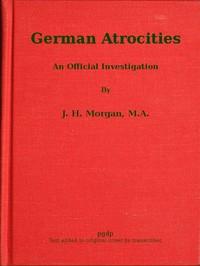 German Atrocities: An Official Investigation