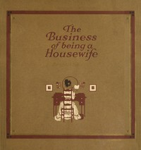 Cover of The Business of Being a HousewifeA Manual to Promote Household Efficiency and Economy