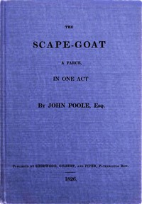 Cover of The Scape-Goat: A Farce in One Act