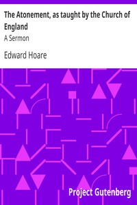 Cover of The Atonement, as taught by the Church of England: A Sermon