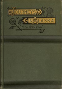 Cover of Alaska, Its Southern Coast and the Sitkan Archipelago