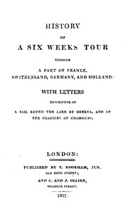 Cover of History of a Six Weeks' Tour Through a Part of France, Switzerland, Germany, and Holland: With Letters Descriptive of a Sail Round the Lake of Geneva, and of the Glaciers of Chamouni.