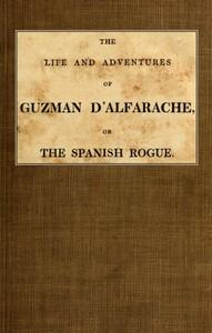 The Life and Adventures of Guzman D'Alfarache, or the Spanish Rogue, vol. 1/3