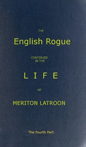 Cover of The English Rogue: Continued in the Life of Meriton Latroon, and Other Extravagants: The Fourth Part