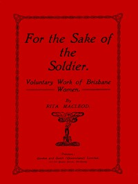 For the Sake of the Soldier: Voluntary Work of Brisbane Women
