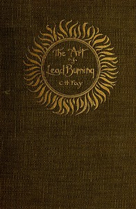 Cover of The Art of Lead BurningA practical treatise explaining the apparatus and processes.