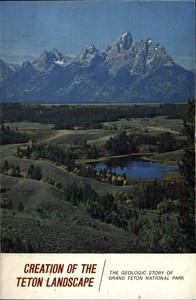 Cover of Creation of the Teton Landscape: The Geologic Story of Grand Teton National Park