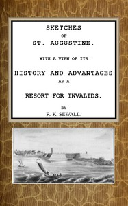 Cover of Sketches of St. Augustine With a view of its history and advantages as a resort for invalids