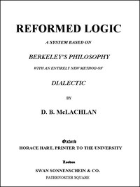 Cover of Reformed LogicA System Based on Berkeley's Philosophy with an Entirely New Method of Dialectic