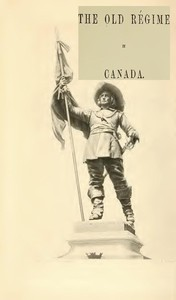 France and England in North America, Part IV: The Old Régime In Canada
