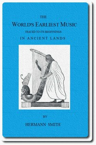 Cover of The World's Earliest Music Traced to Its Beginnings in Ancient Lands by Collected Evidence of Relics, Records, History, and Musical Instruments from Greece, Etruria, Egypt, China, Through Asyria and Babylonia, to the Primitive Home, the Land of Akkad and Sumer