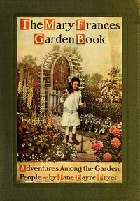 Cover of The Mary Frances Garden Book; or, Adventures Among the Garden People