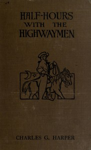 """Cover of Half-hours with the Highwaymen - Vol 1 Picturesque Biographies and Traditions of the """"Knights of the Road"""""""