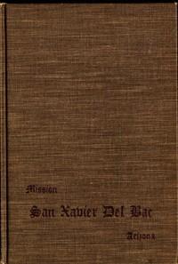 San Xavier Del Bac, Arizona: A Descriptive and Historical Guide