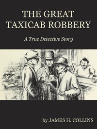 The Great Taxicab Robbery: A True Detective Story