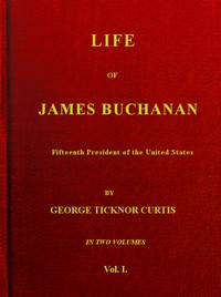 Cover of Life of James Buchanan, Fifteenth President of the United States. v. 1 (of 2)