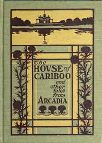 The House of Cariboo, and Other Tales from Arcadia