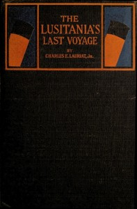 Cover of The Lusitania's Last Voyage Being a narrative of the torpedoing and sinking of the R. M. S. Lusitania by a German submarine off the Irish coast, May 7, 1915