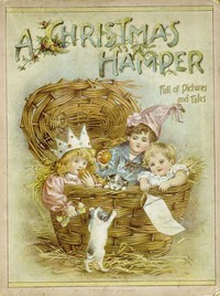 A Christmas Hamper: A Volume of Pictures and Stories for Little Folks