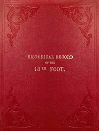 Cover of Historical Record of the Eighteenth, or the Royal Irish Regiment of Foot Containing an Account of the Formation of the Regiment in 1684, and of Its Subsequent Services to 1848.