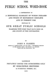 The Public School Word-book A conribution to to a historical glossary of words phrases and turns of expression obsolete and in current use peculiar to our great public schools together with some that have been or are modish at the universities
