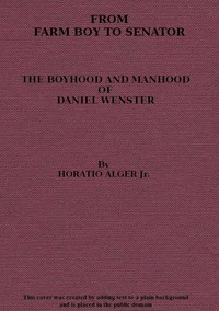 From Farm Boy to Senator Being the History of the Boyhood and Manhood of Daniel Webster