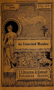Cover of An Uninvited Member: A Play for Girls in Two Scenes