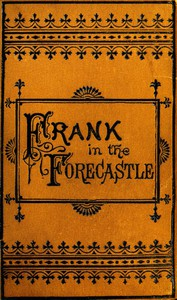 Frank Nelson in the Forecastle; Or, The Sportman's Club Among the Whalers