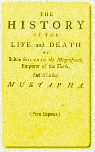 The History of the Life and Death of Sultan Solyman the Magnificent, Emperor of the Turks, and of His son Mustapha