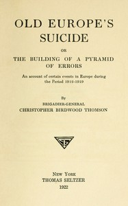 Cover of Old Europe's Suicide; or, The Building of a Pyramid of Errors An Account of Certain Events in Europe During the Period 1912–1919