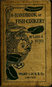 Cover of A Handbook of Fish Cookery: How to buy, dress, cook, and eat fish