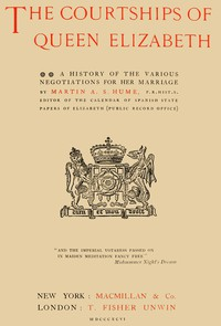 The Courtships of Queen ElizabethA history of the various negotiations for her marriage