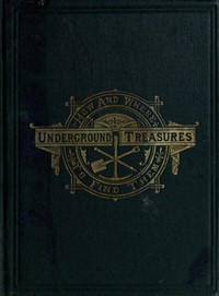 Cover of Underground Treasures: How and Where to Find Them A Key for the Ready Determination of All the Useful Minerals Within the United States