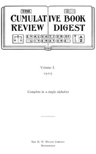 The Cumulative Book Review Digest, Volume 1, 1905Complete in a single alphabet