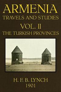 Armenia, Travels and Studies (Volume 2 of 2) The Turkish Provinces
